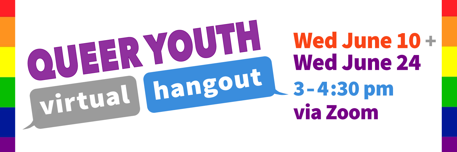 2020 Queer Youth Virtual Hangouts @ Choose your date(s) below!